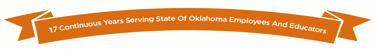 17 Continuous Years Serving State of Oklahoma Employees and Educators